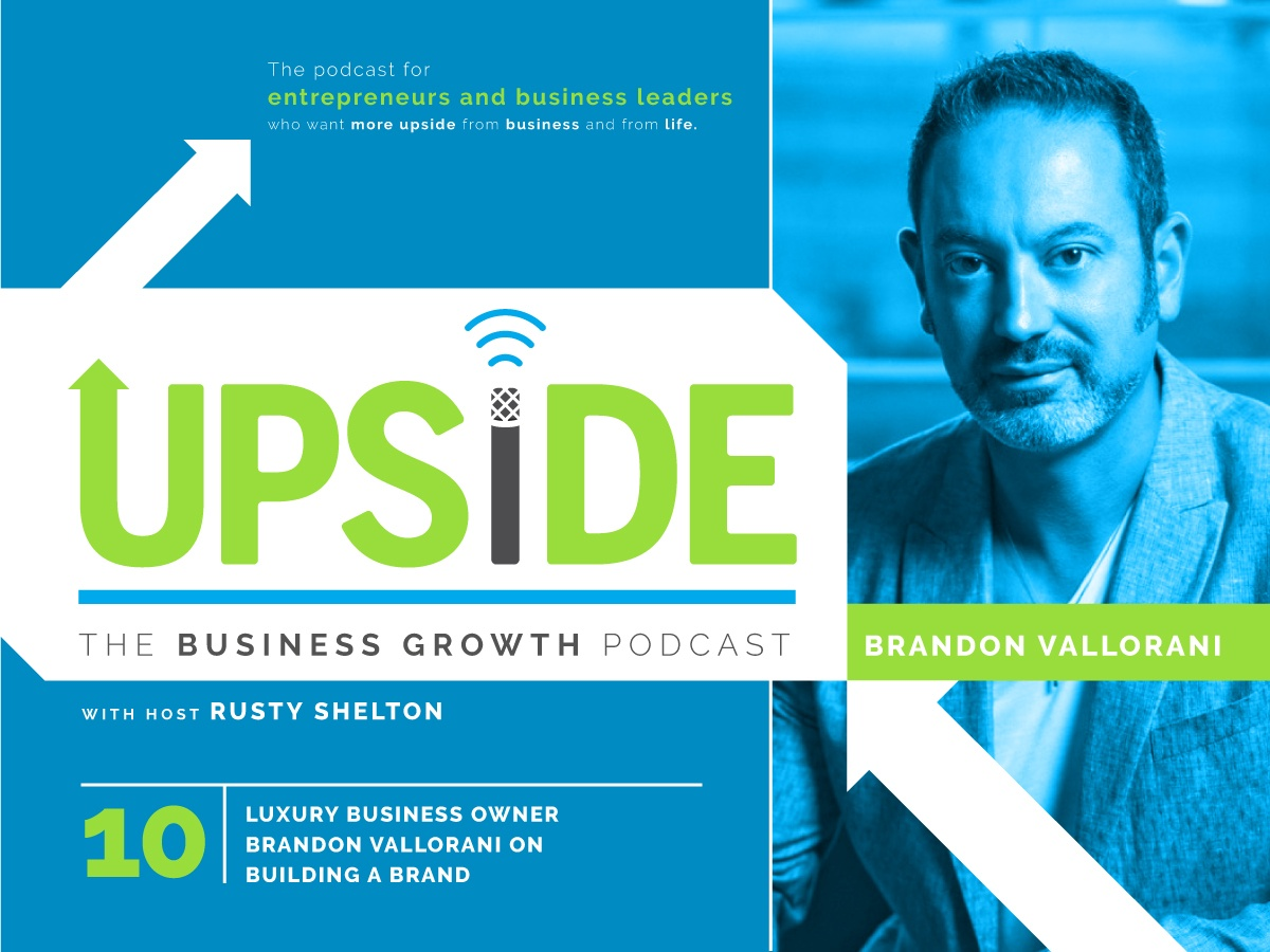 Upside: The Business Growth Podcast with Rusty Shelton, featuring Brandon Vallorani